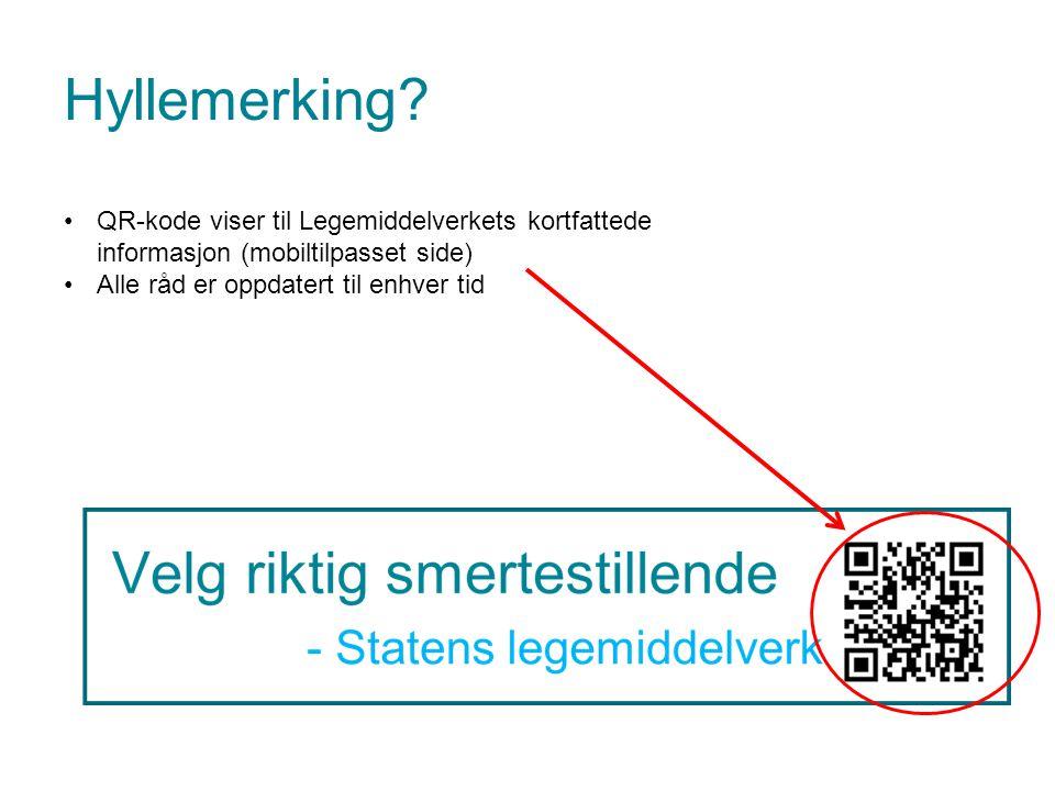 Hyllemerking? •QR-kode viser til Legemiddelverkets kortfattede informasjon (mobiltilpasset side) •Alle råd er oppdatert til enhver tid