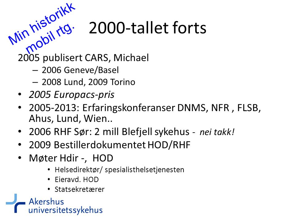 2000-tallet forts 2005 publisert CARS, Michael – 2006 Geneve/Basel – 2008 Lund, 2009 Torino • 2005 Europacs-pris • 2005-2013: Erfaringskonferanser DNMS, NFR, FLSB, Ahus, Lund, Wien..