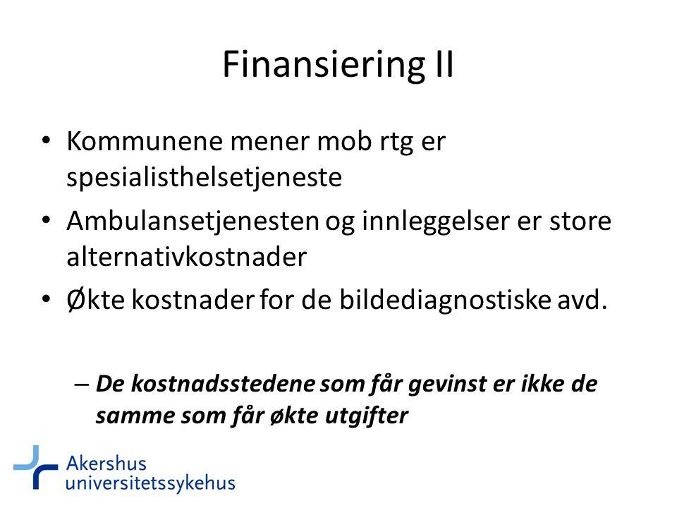 Finansiering II • Kommunene mener mob rtg er spesialisthelsetjeneste • Ambulansetjenesten og innleggelser er store alternativkostnader • Økte kostnader for de bildediagnostiske avd.