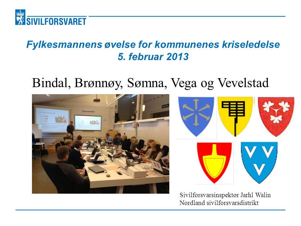 Fylkesmannens øvelse for kommunenes kriseledelse 5. februar 2013 Bindal, Brønnøy, Sømna, Vega og Vevelstad Sivilforsvarsinspektør Jarhl Walin Nordland