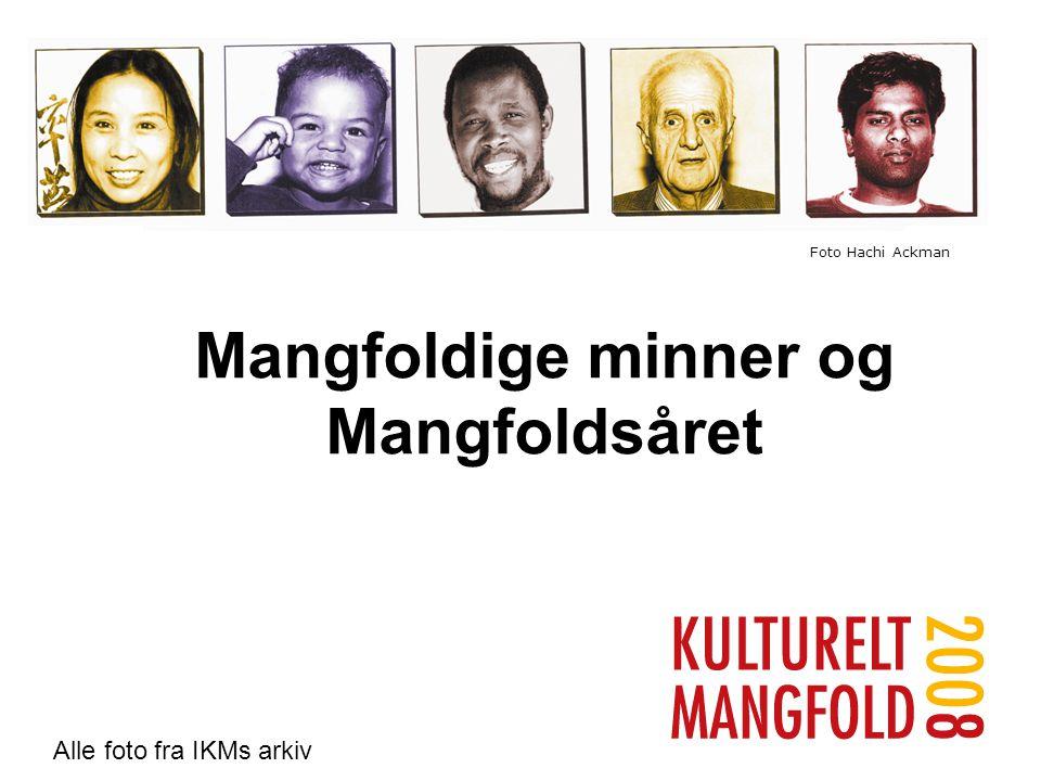 Mangfoldige minner og Mangfoldsåret Foto Hachi Ackman Alle foto fra : IKM arkiv. Alle foto fra IKMs arkiv