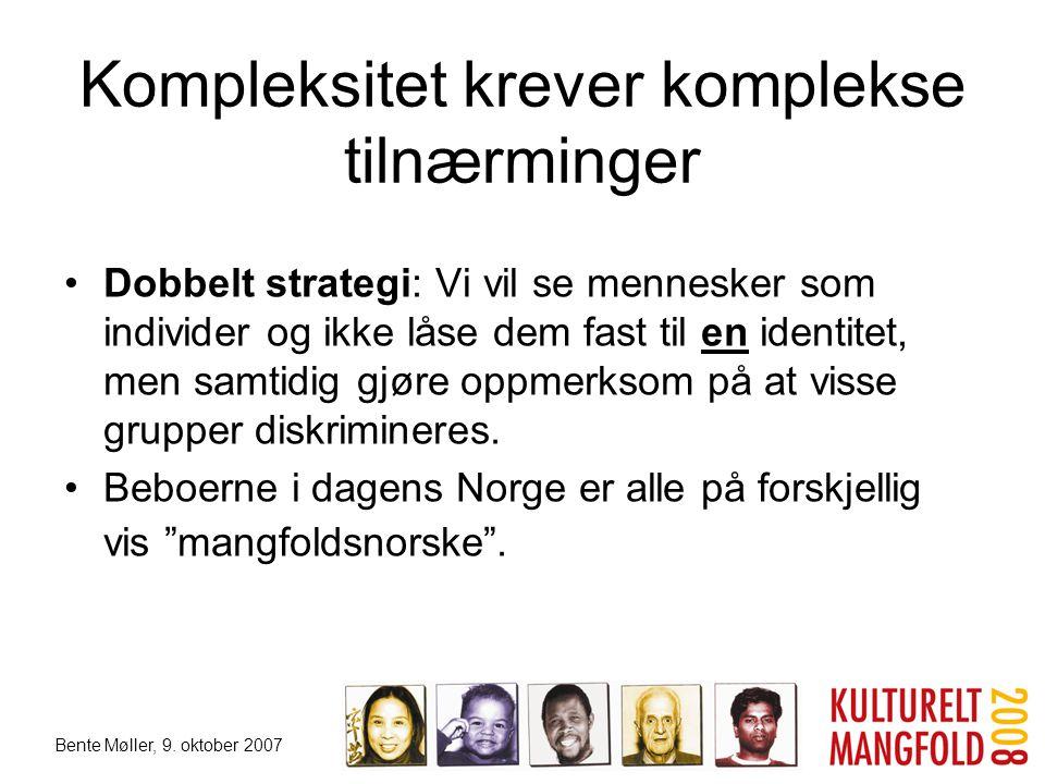 Bente Møller, 9. oktober 2007 Kompleksitet krever komplekse tilnærminger •Dobbelt strategi: Vi vil se mennesker som individer og ikke låse dem fast ti