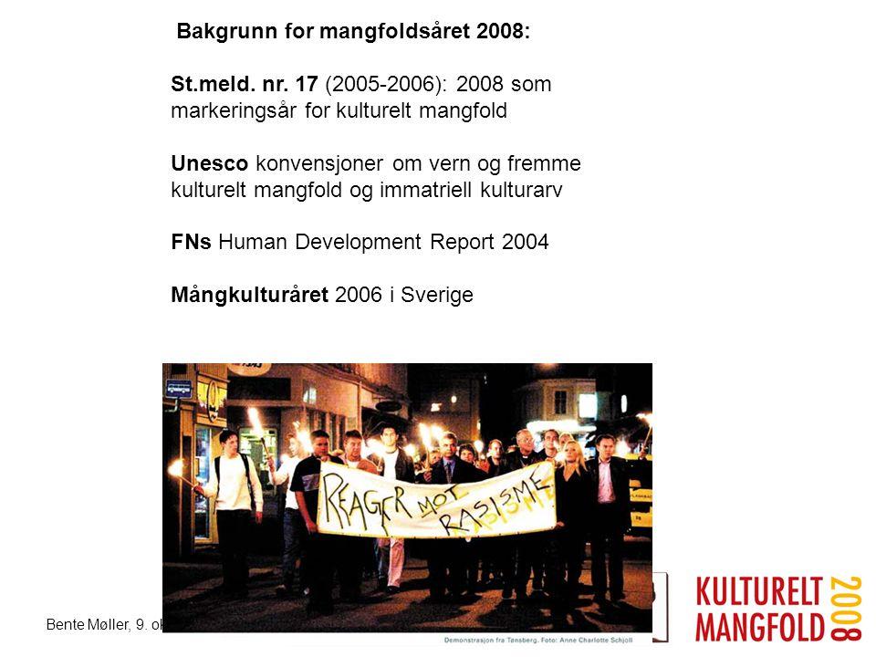 Bente Møller, 9. oktober 2007 St.meld. nr. 17 (2005-2006): 2008 som markeringsår for kulturelt mangfold Unesco konvensjoner om vern og fremme kulturel