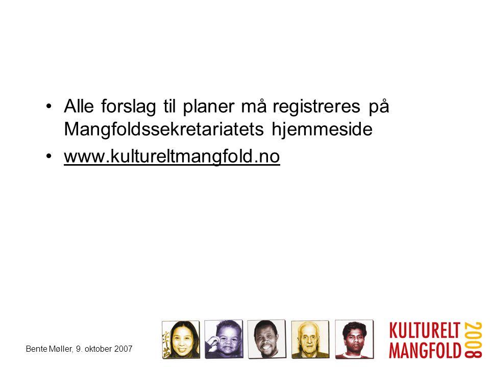 Bente Møller, 9. oktober 2007 •Alle forslag til planer må registreres på Mangfoldssekretariatets hjemmeside •www.kultureltmangfold.no