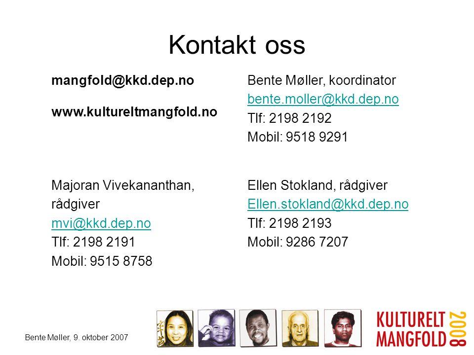 Bente Møller, 9. oktober 2007 Kontakt oss mangfold@kkd.dep.no www.kultureltmangfold.no Bente Møller, koordinator bente.moller@kkd.dep.no Tlf: 2198 219