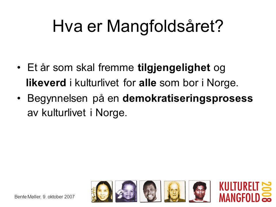 Bente Møller, 9. oktober 2007 Hva er Mangfoldsåret? •Et år som skal fremme tilgjengelighet og likeverd i kulturlivet for alle som bor i Norge. •Begynn
