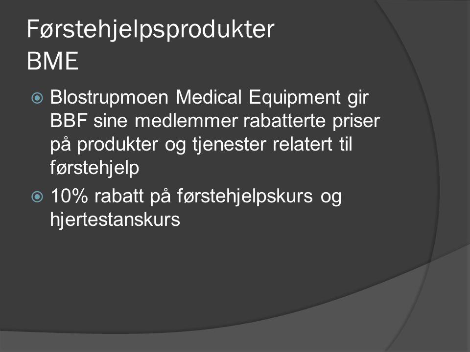 Førstehjelpsprodukter BME  Blostrupmoen Medical Equipment gir BBF sine medlemmer rabatterte priser på produkter og tjenester relatert til førstehjelp  10% rabatt på førstehjelpskurs og hjertestanskurs