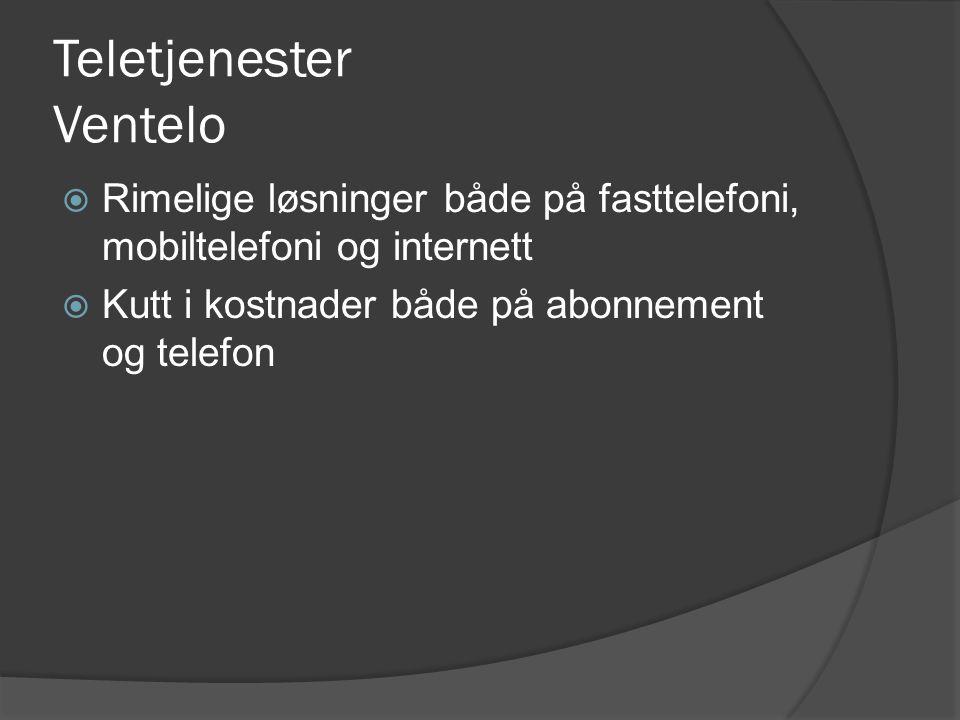 Teletjenester Ventelo  Rimelige løsninger både på fasttelefoni, mobiltelefoni og internett  Kutt i kostnader både på abonnement og telefon