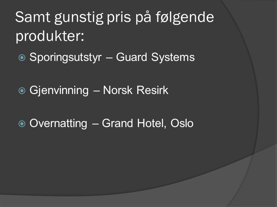 Samt gunstig pris på følgende produkter:  Sporingsutstyr – Guard Systems  Gjenvinning – Norsk Resirk  Overnatting – Grand Hotel, Oslo