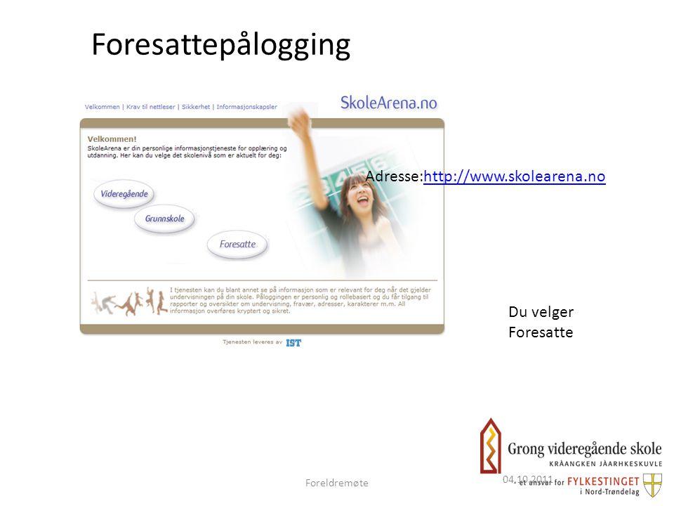 Foresattepålogging 04.10.2011 Du velger Foresatte Foreldremøte Adresse:http://www.skolearena.nohttp://www.skolearena.no