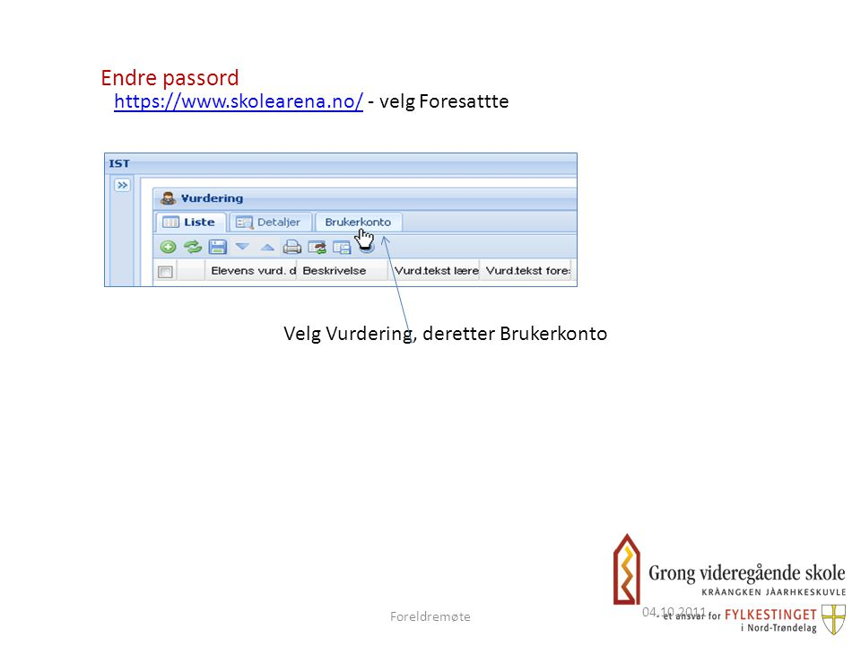 04.10.2011 Endre passord https://www.skolearena.no/https://www.skolearena.no/ - velg Foresattte Velg Vurdering, deretter Brukerkonto Foreldremøte