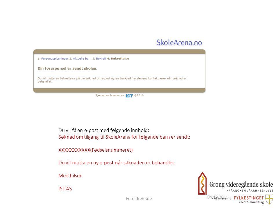 04.10.2011 Du vil få en e-post med følgende innhold: Søknad om tilgang til SkoleArena for følgende barn er sendt: XXXXXXXXXXX(Fødselsnummeret) Du vil motta en ny e-post når søknaden er behandlet.