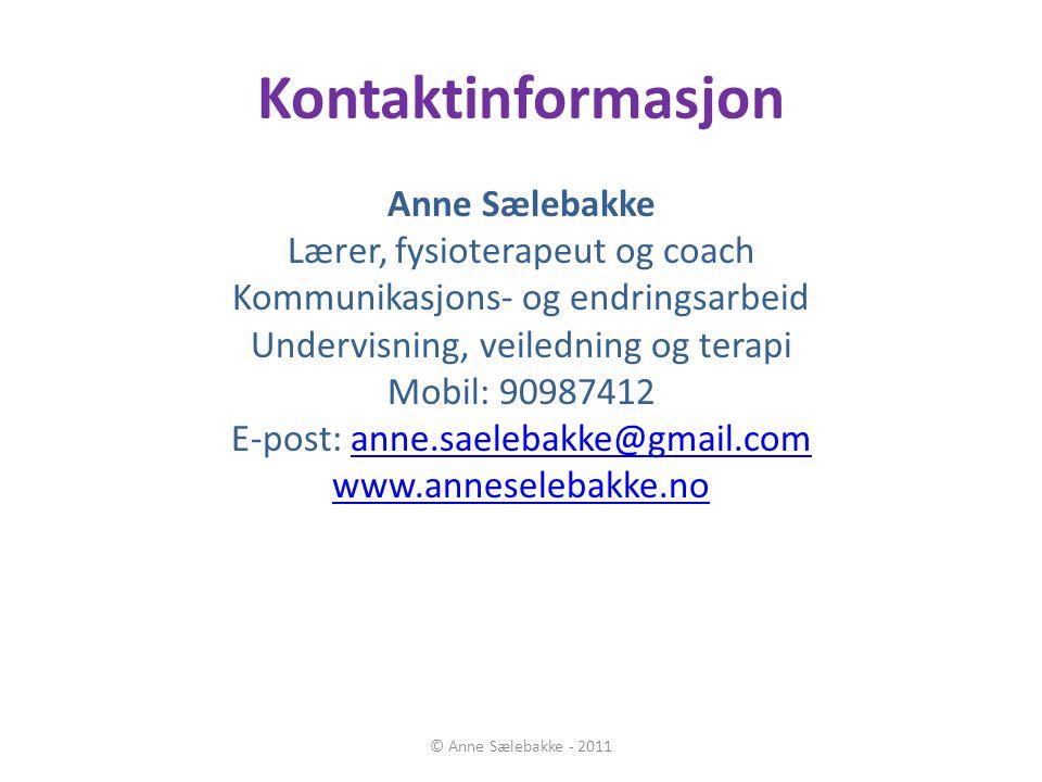 Kontaktinformasjon Anne Sælebakke Lærer, fysioterapeut og coach Kommunikasjons- og endringsarbeid Undervisning, veiledning og terapi Mobil: 90987412 E