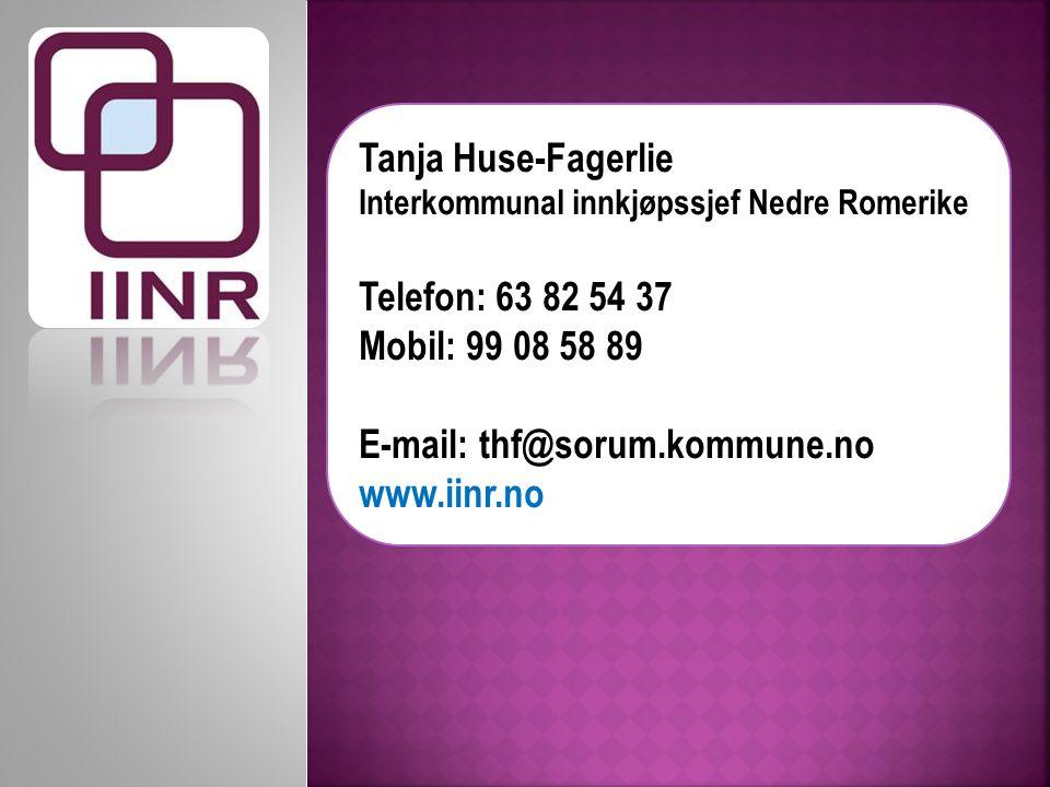 Tanja Huse-Fagerlie Interkommunal innkjøpssjef Nedre Romerike Telefon: 63 82 54 37 Mobil: 99 08 58 89 E-mail: thf@sorum.kommune.no www.iinr.no
