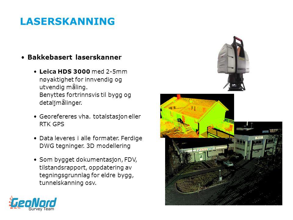 LASERSKANNING •Bakkebasert laserskanner •Leica HDS 3000 med 2-5mm nøyaktighet for innvendig og utvendig måling. Benyttes fortrinnsvis til bygg og deta