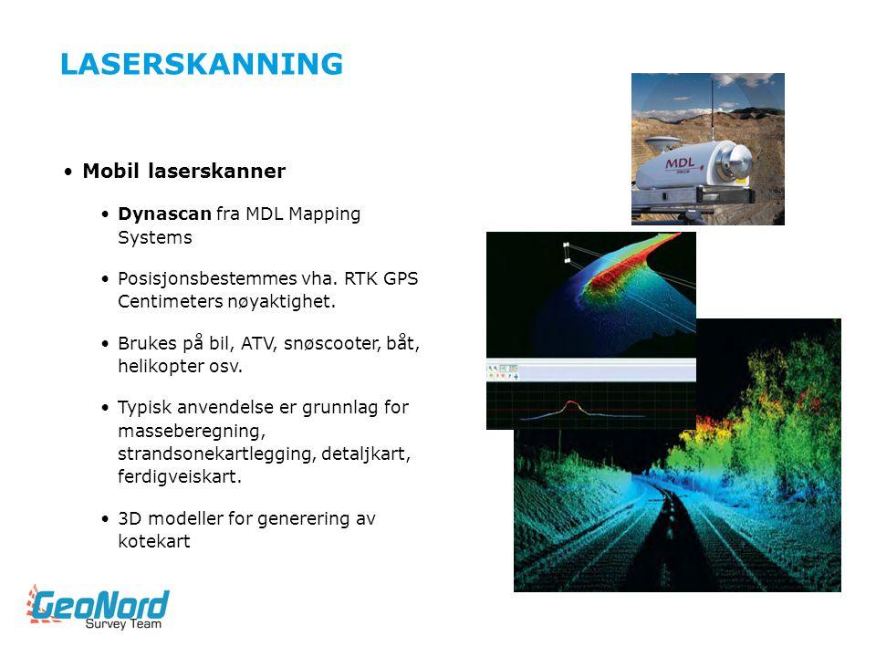 LASERSKANNING •Mobil laserskanner •Dynascan fra MDL Mapping Systems •Posisjonsbestemmes vha. RTK GPS Centimeters nøyaktighet. •Brukes på bil, ATV, snø