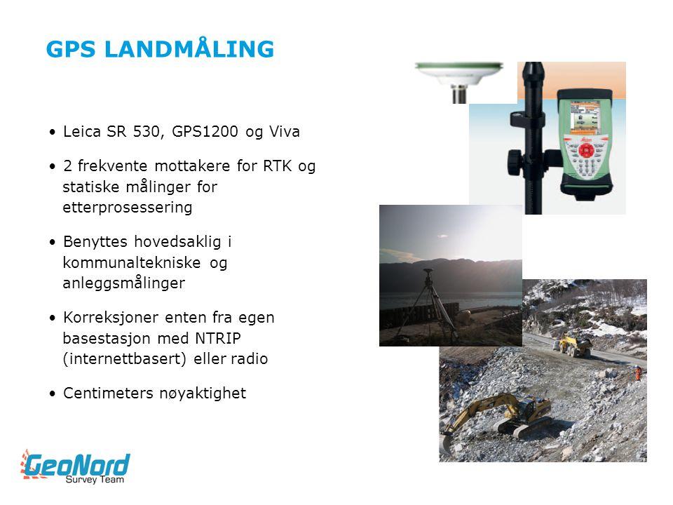 GPS LANDMÅLING •Leica SR 530, GPS1200 og Viva •2 frekvente mottakere for RTK og statiske målinger for etterprosessering •Benyttes hovedsaklig i kommun