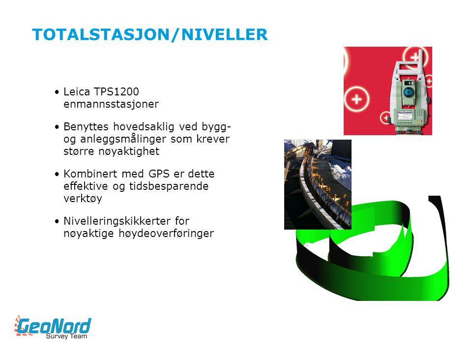 TOTALSTASJON/NIVELLER •Leica TPS1200 enmannsstasjoner •Benyttes hovedsaklig ved bygg- og anleggsmålinger som krever større nøyaktighet •Kombinert med
