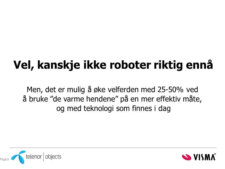 Vel, kanskje ikke roboter riktig ennå Men, det er mulig å øke velferden med 25-50% ved å bruke de varme hendene på en mer effektiv måte, og med teknologi som finnes i dag Page 5