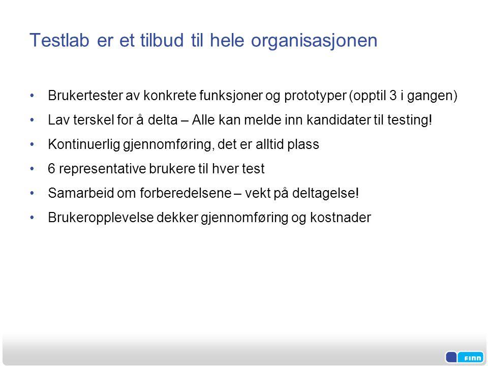 Testlab er et tilbud til hele organisasjonen •Brukertester av konkrete funksjoner og prototyper (opptil 3 i gangen) •Lav terskel for å delta – Alle kan melde inn kandidater til testing.