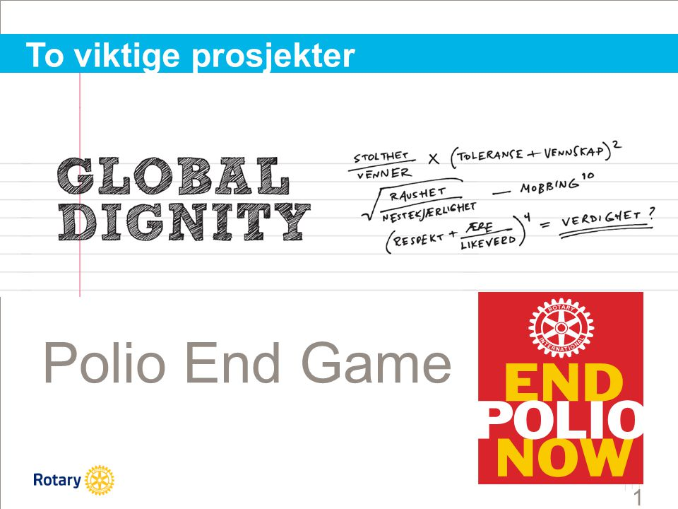 | 11 11 Polio End Game To viktige prosjekter