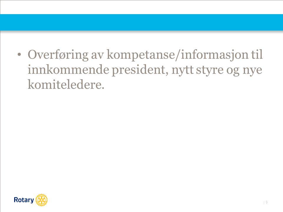 | 9 • Overføring av kompetanse/informasjon til innkommende president, nytt styre og nye komiteledere.