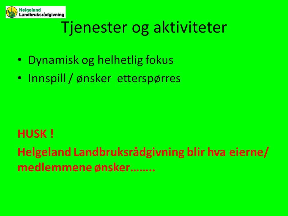 Tjenester og aktiviteter • Dynamisk og helhetlig fokus • Innspill / ønsker etterspørres HUSK ! Helgeland Landbruksrådgivning blir hva eierne/ medlemme