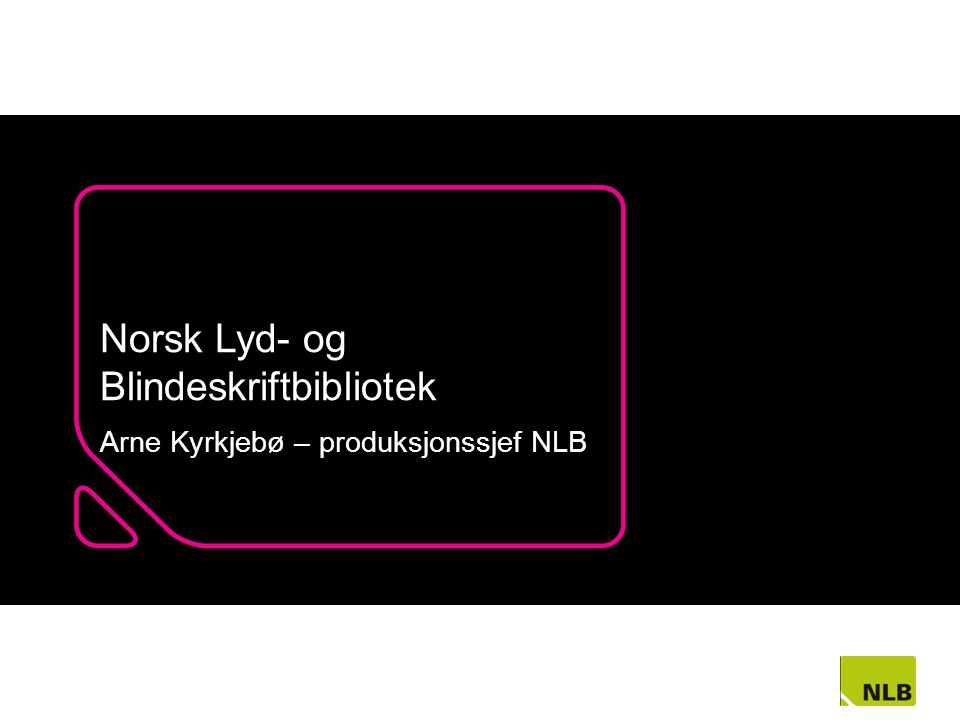 Norsk Lyd- og Blindeskriftbibliotek Arne Kyrkjebø – produksjonssjef NLB