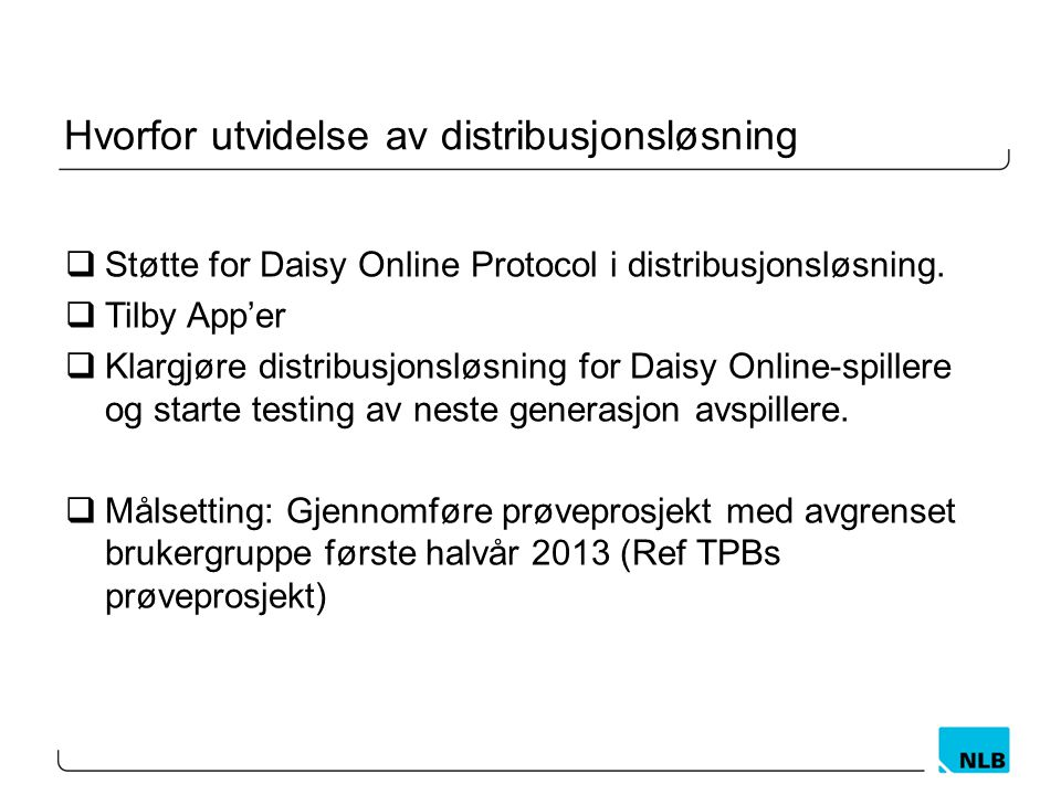 Hvorfor utvidelse av distribusjonsløsning  Støtte for Daisy Online Protocol i distribusjonsløsning.  Tilby App'er  Klargjøre distribusjonsløsning f