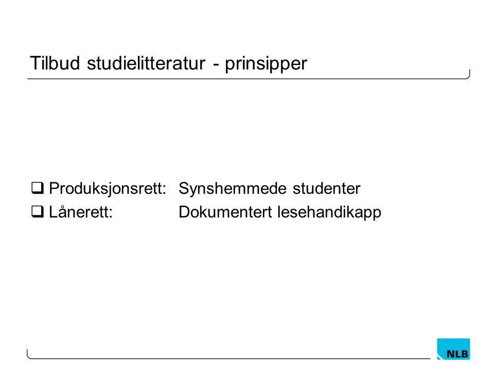 Tilbud studielitteratur - prinsipper  Produksjonsrett: Synshemmede studenter  Lånerett: Dokumentert lesehandikapp