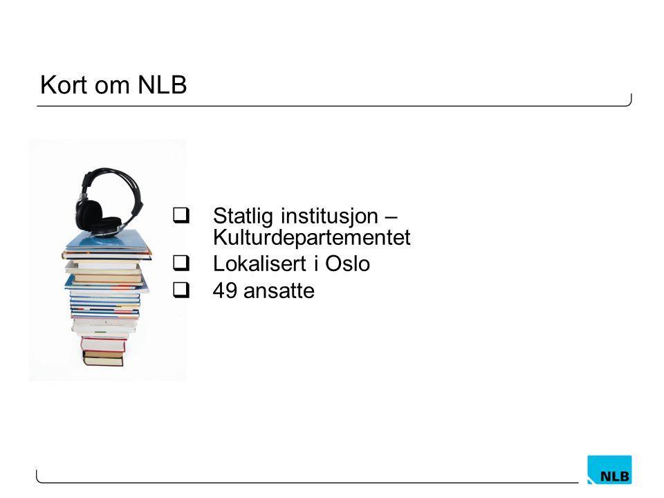 Kort om NLB  Statlig institusjon – Kulturdepartementet  Lokalisert i Oslo  49 ansatte