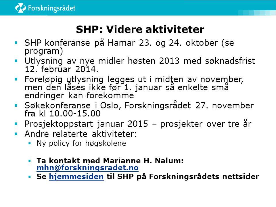 SHP: Videre aktiviteter  SHP konferanse på Hamar 23. og 24. oktober (se program)  Utlysning av nye midler høsten 2013 med søknadsfrist 12. februar 2