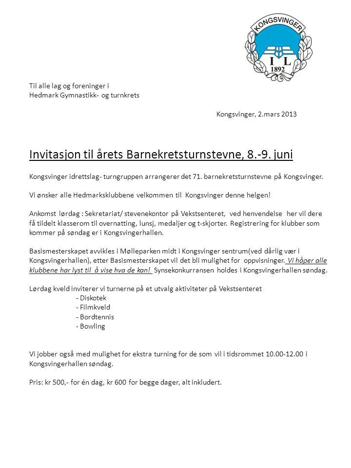 Til alle lag og foreninger i Hedmark Gymnastikk- og turnkrets Kongsvinger, 2.mars 2013 Invitasjon til årets Barnekretsturnstevne, 8.-9.