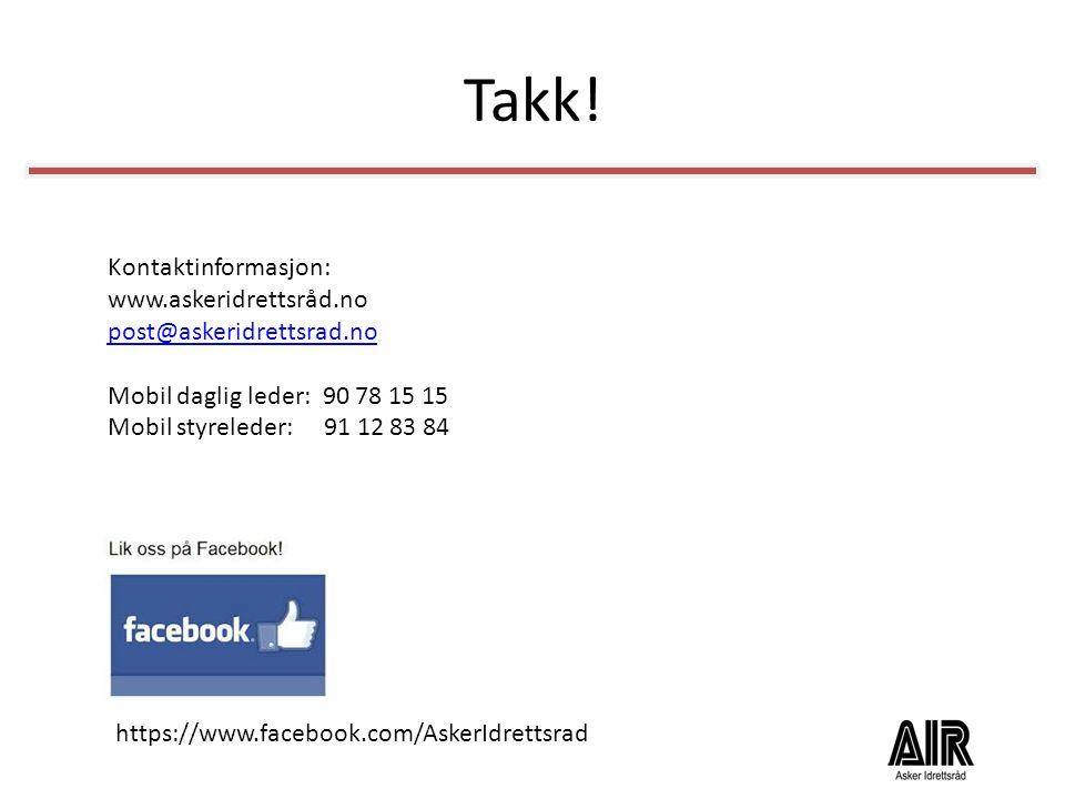 Takk! https://www.facebook.com/AskerIdrettsrad Kontaktinformasjon: www.askeridrettsråd.no post@askeridrettsrad.no Mobil daglig leder: 90 78 15 15 Mobi