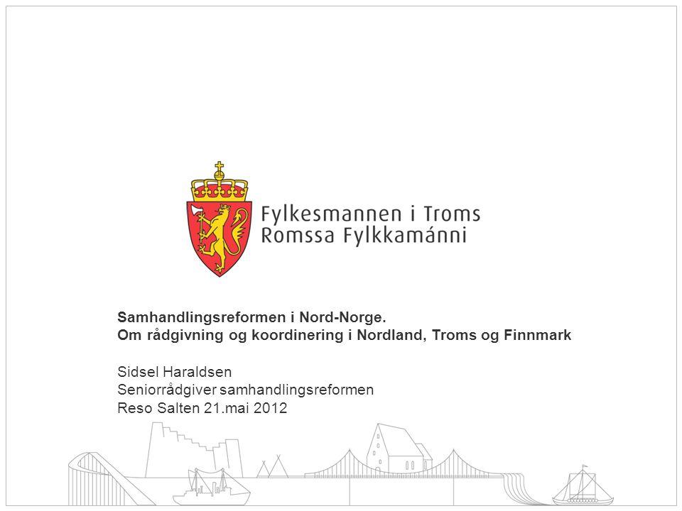 Samhandlingsreformen i Nord-Norge. Om rådgivning og koordinering i Nordland, Troms og Finnmark Sidsel Haraldsen Seniorrådgiver samhandlingsreformen Re