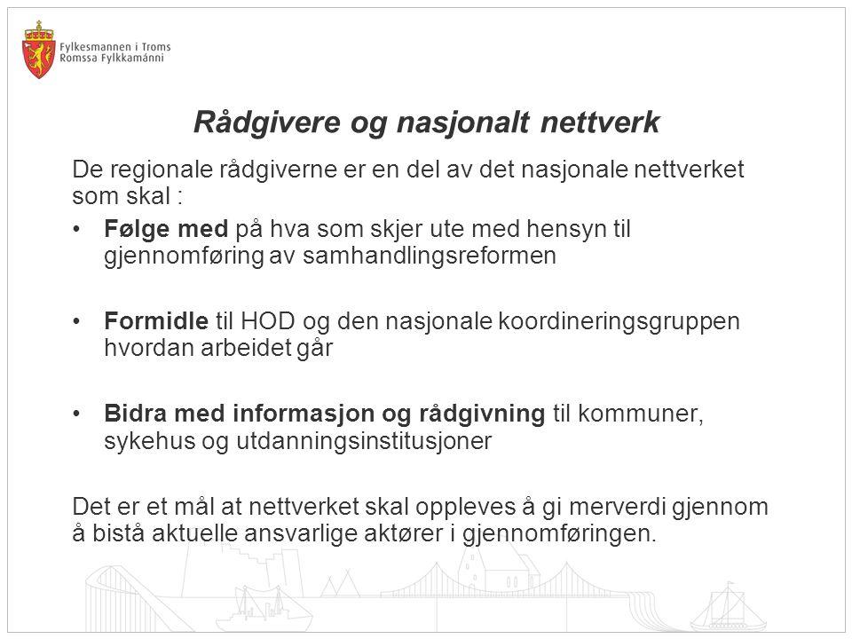 Rådgivere og nasjonalt nettverk De regionale rådgiverne er en del av det nasjonale nettverket som skal : •Følge med på hva som skjer ute med hensyn ti