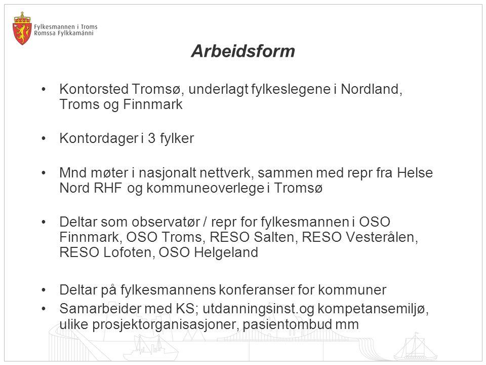 Arbeidsform •Kontorsted Tromsø, underlagt fylkeslegene i Nordland, Troms og Finnmark •Kontordager i 3 fylker •Mnd møter i nasjonalt nettverk, sammen m