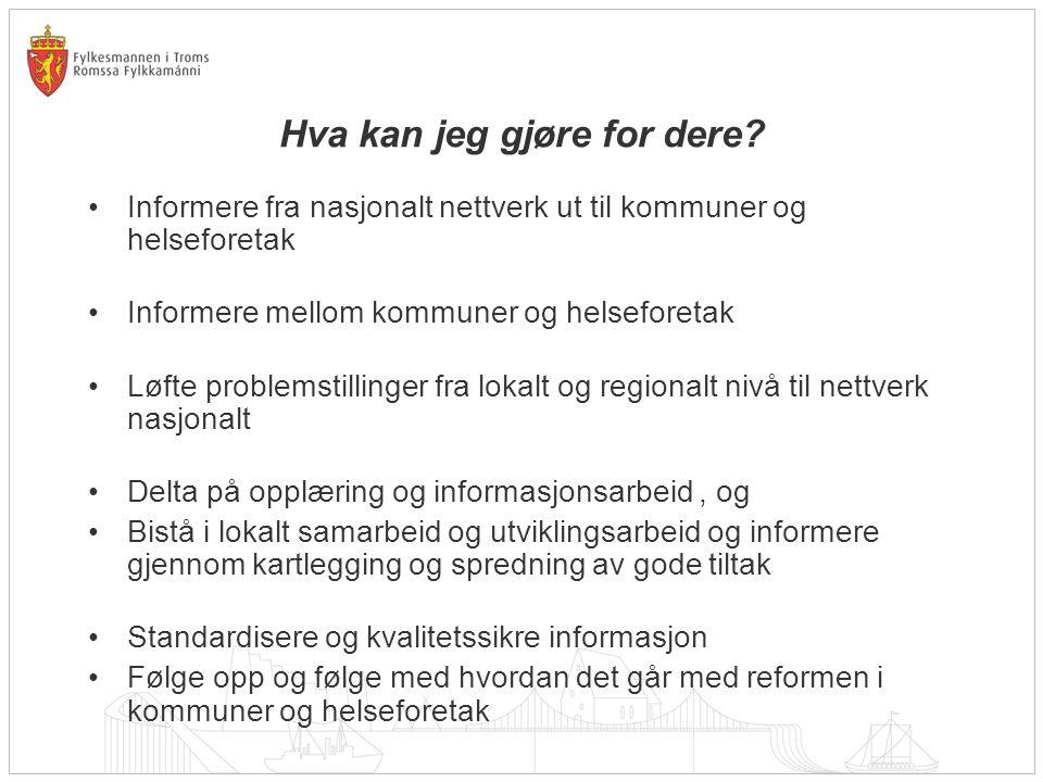 Hva kan jeg gjøre for dere? •Informere fra nasjonalt nettverk ut til kommuner og helseforetak •Informere mellom kommuner og helseforetak •Løfte proble