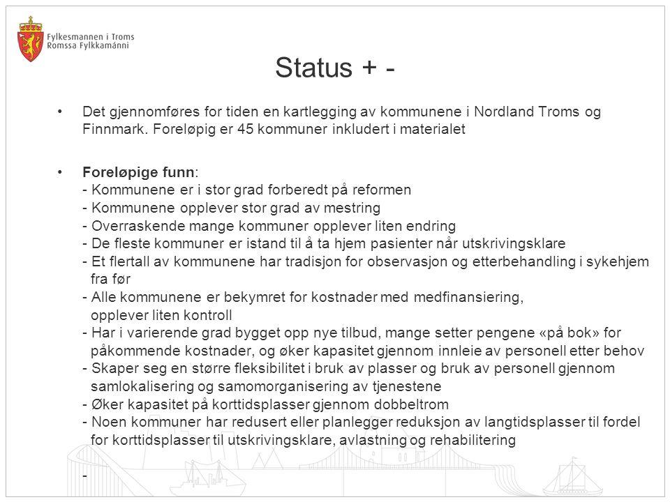 Status + - •Det gjennomføres for tiden en kartlegging av kommunene i Nordland Troms og Finnmark.