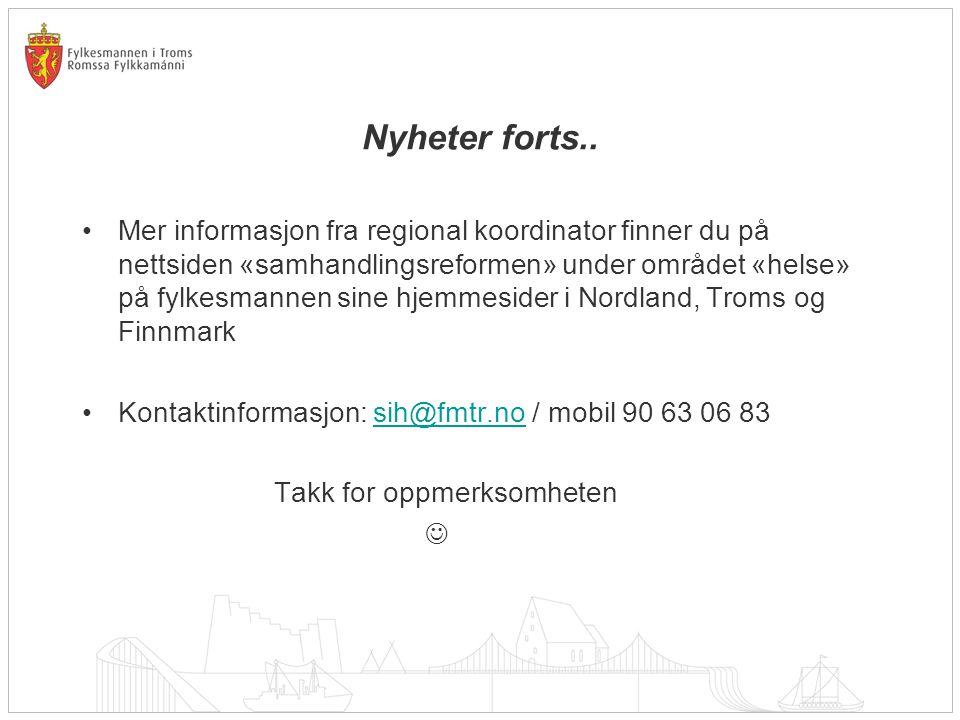 Nyheter forts.. •Mer informasjon fra regional koordinator finner du på nettsiden «samhandlingsreformen» under området «helse» på fylkesmannen sine hje