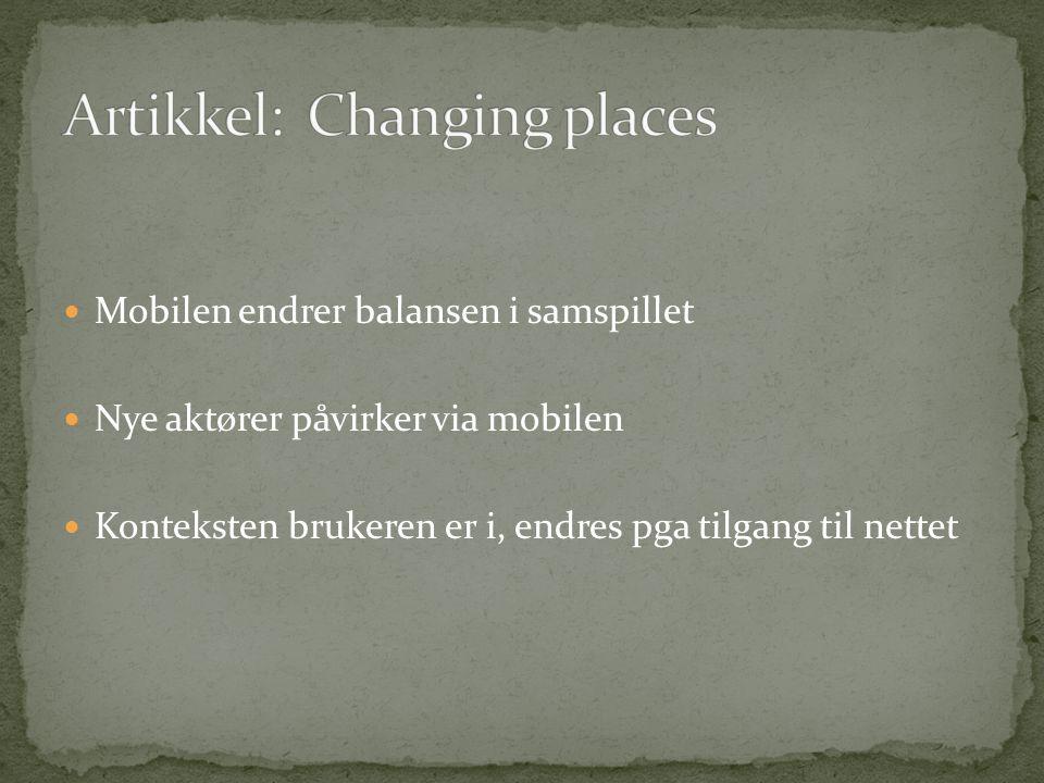  Mobilen endrer balansen i samspillet  Nye aktører påvirker via mobilen  Konteksten brukeren er i, endres pga tilgang til nettet