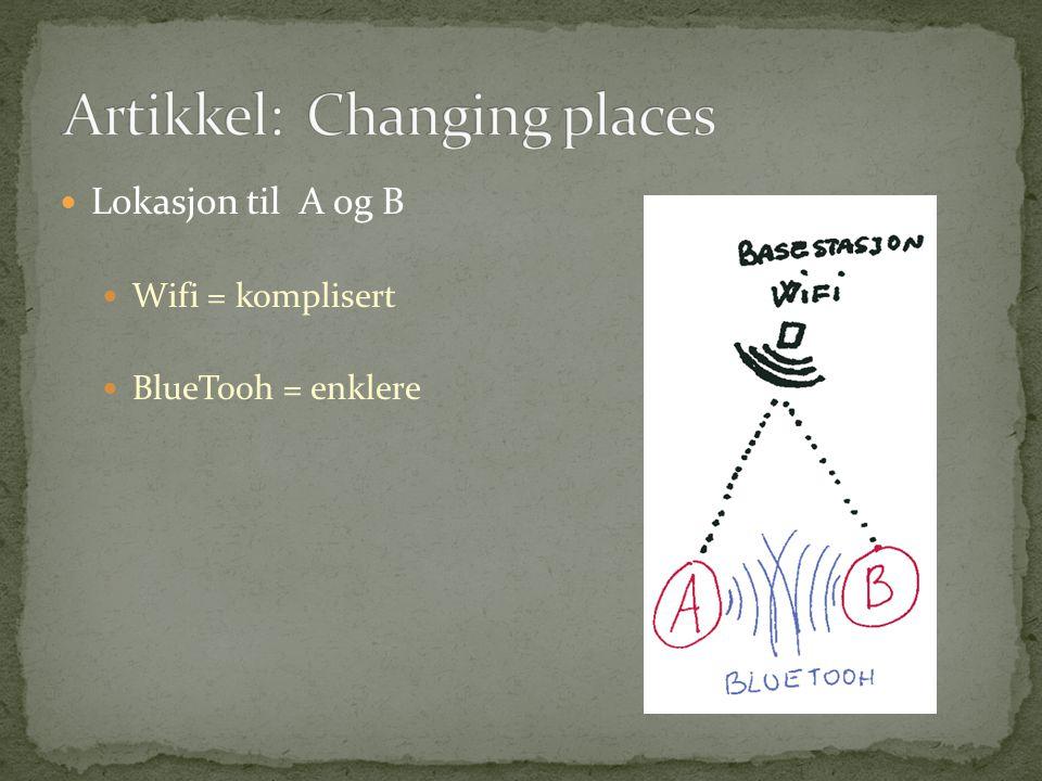  Lokasjon til A og B  Wifi = komplisert  BlueTooh = enklere