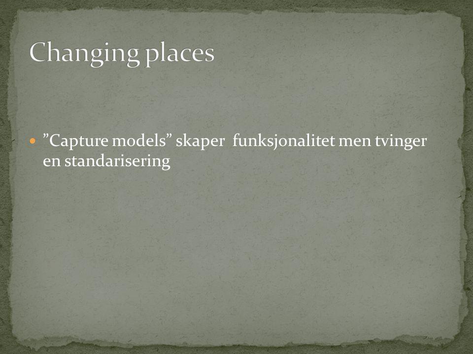 """ """"Capture models"""" skaper funksjonalitet men tvinger en standarisering"""