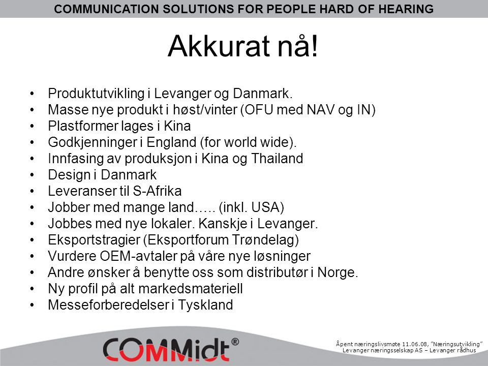 "COMMUNICATION SOLUTIONS FOR PEOPLE HARD OF HEARING Åpent næringslivsmøte 11.06.08, ""Næringsutvikling"" Levanger næringsselskap AS – Levanger rådhus Akk"