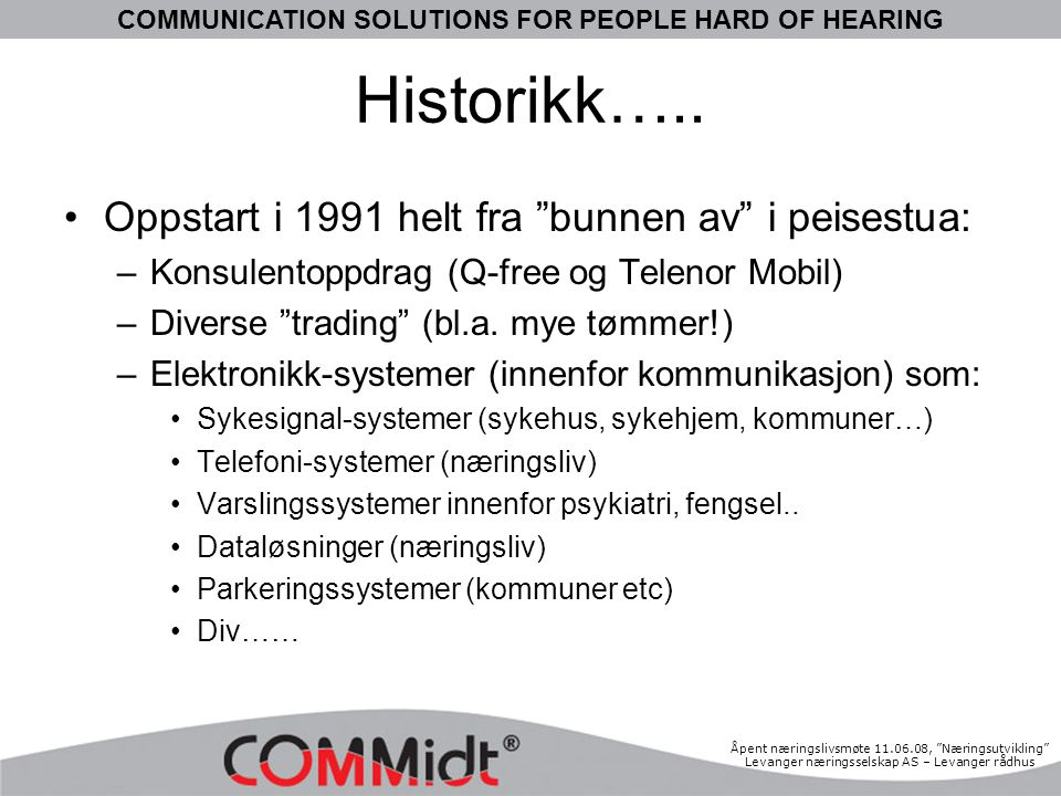 "COMMUNICATION SOLUTIONS FOR PEOPLE HARD OF HEARING Åpent næringslivsmøte 11.06.08, ""Næringsutvikling"" Levanger næringsselskap AS – Levanger rådhus His"