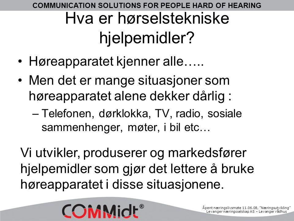 COMMUNICATION SOLUTIONS FOR PEOPLE HARD OF HEARING Åpent næringslivsmøte 11.06.08, Næringsutvikling Levanger næringsselskap AS – Levanger rådhus Hva er hørselstekniske hjelpemidler.