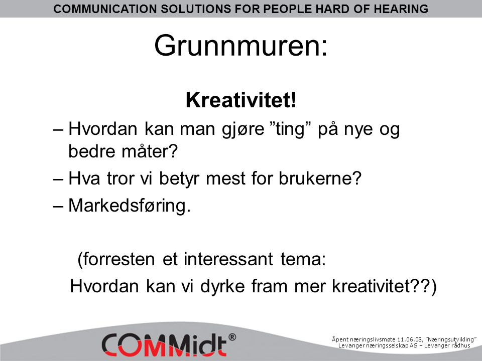 "COMMUNICATION SOLUTIONS FOR PEOPLE HARD OF HEARING Åpent næringslivsmøte 11.06.08, ""Næringsutvikling"" Levanger næringsselskap AS – Levanger rådhus Gru"