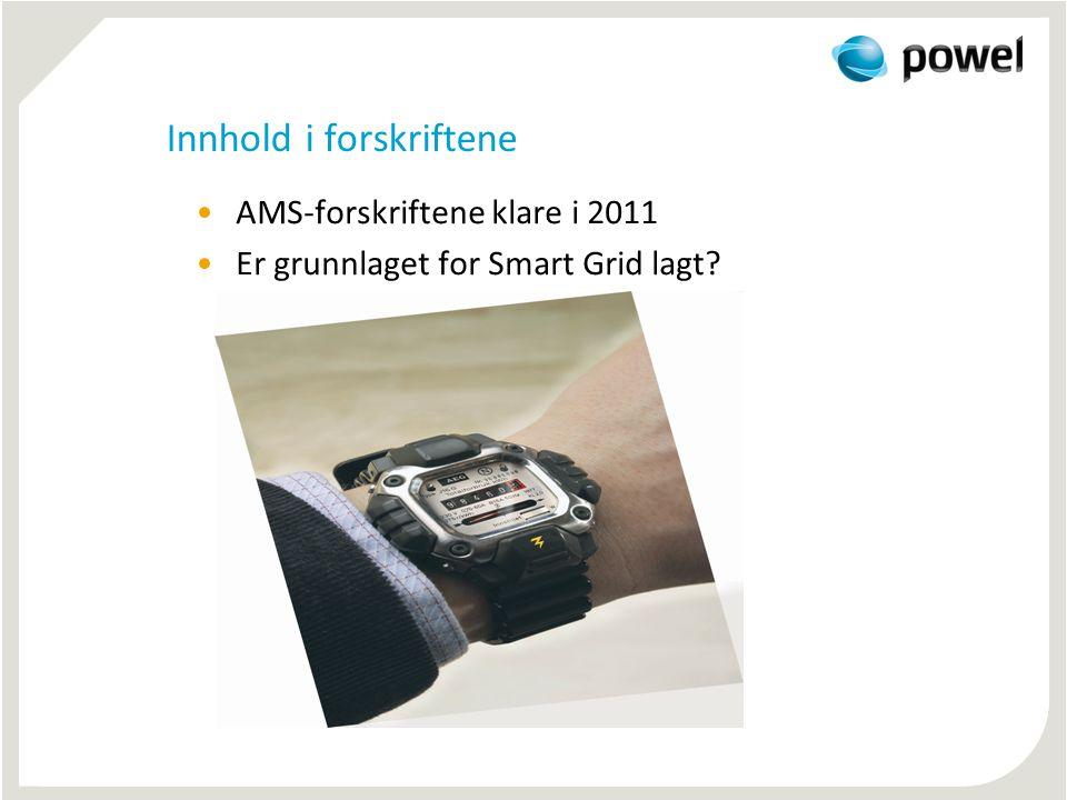 Innhold i forskriftene •AMS-forskriftene klare i 2011 •Er grunnlaget for Smart Grid lagt?