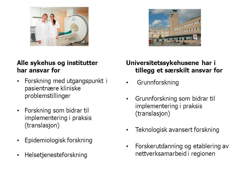 Universitetssykehusene har i tillegg et særskilt ansvar for • Grunnforskning • Grunnforskning som bidrar til implementering i praksis (translasjon) •
