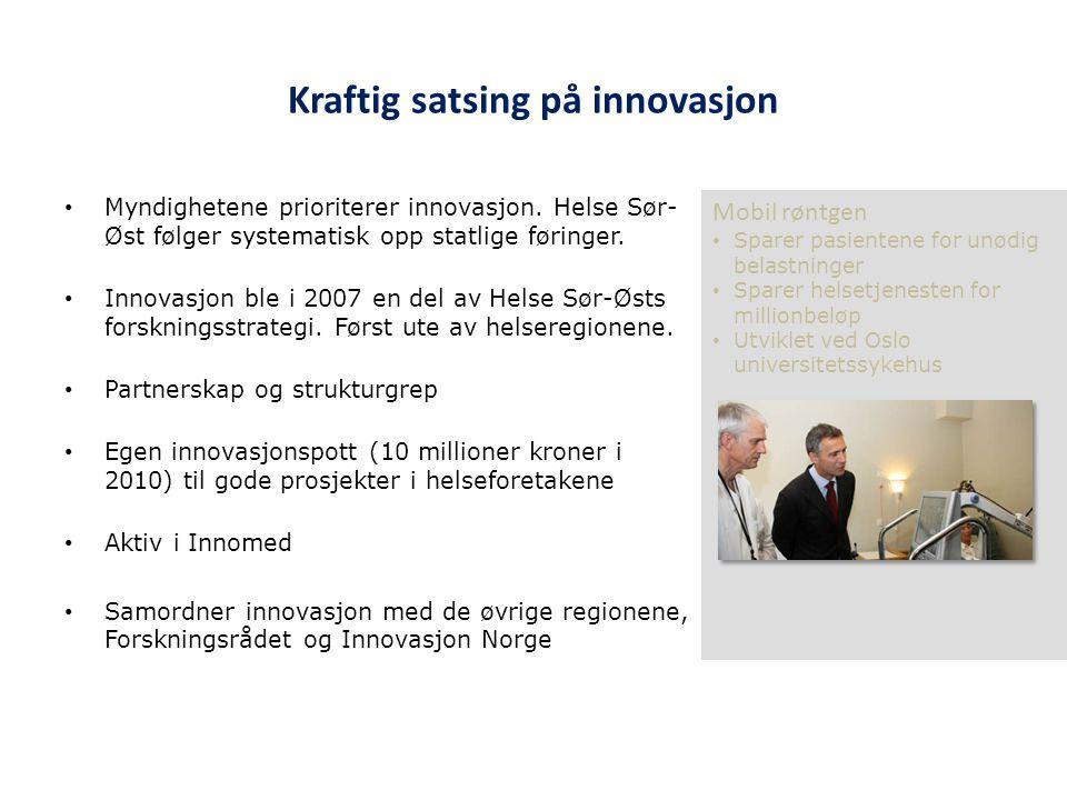 Kraftig satsing på innovasjon • Myndighetene prioriterer innovasjon. Helse Sør- Øst følger systematisk opp statlige føringer. • Innovasjon ble i 2007